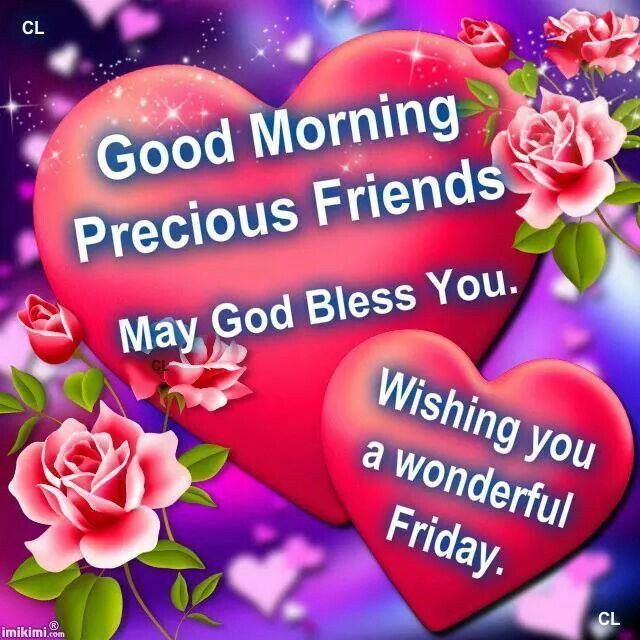 Good Morning Precious Friends May God Bless You Wishing You A