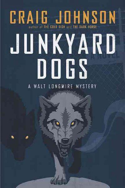 Junkyard Dogs: A Walt Longmire Mystery by Craig Johnson
