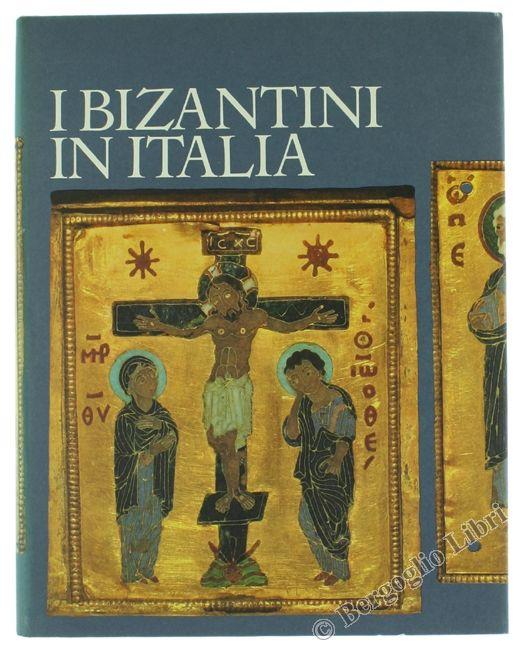 I BIZANTINI IN ITALIA. Autori vari. 1982 - Bergoglio Libri d'Epoca