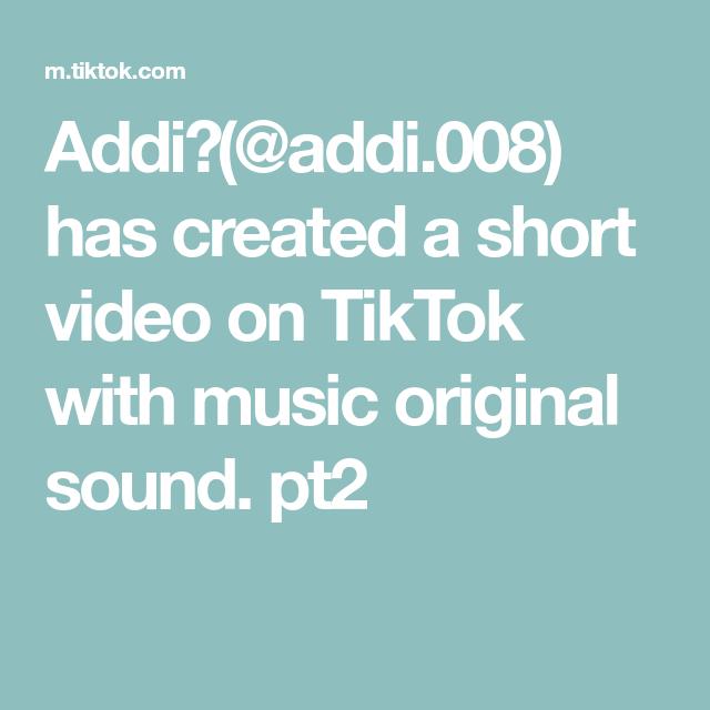 Addi Addi 008 Has Created A Short Video On Tiktok With Music Original Sound Pt2 Video The Originals Music