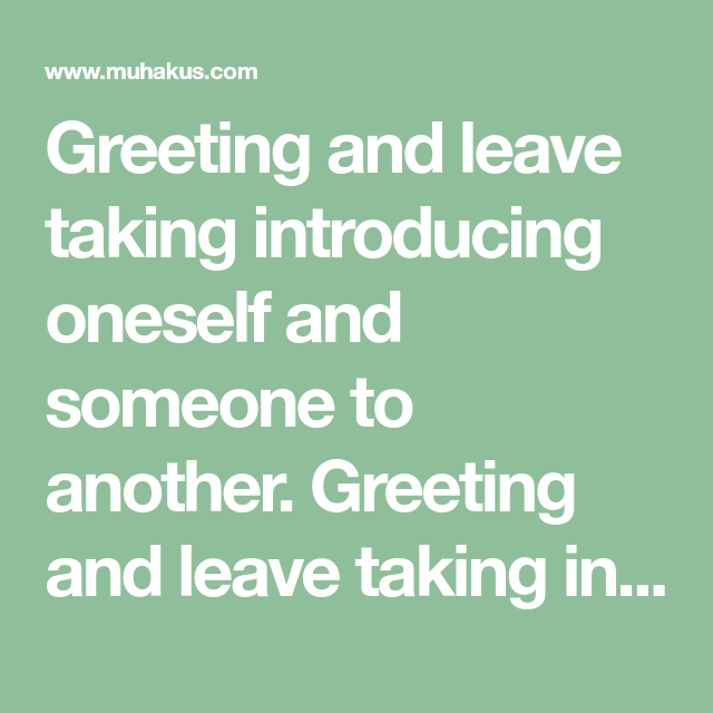 Greeting And Leave Taking Introducing Oneself And Someone To Another Greeting And Leave Taking Introducing Oneself And Someone To A Greetings Leaves Introduce
