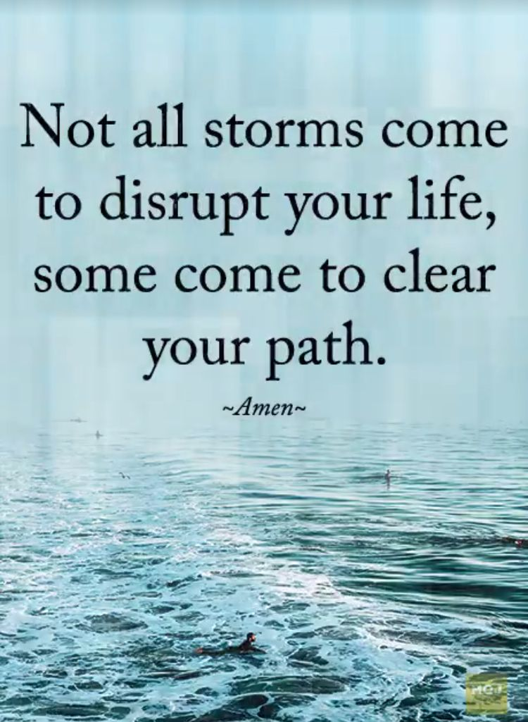 Not all storms come to disrupt your life, some come to ...