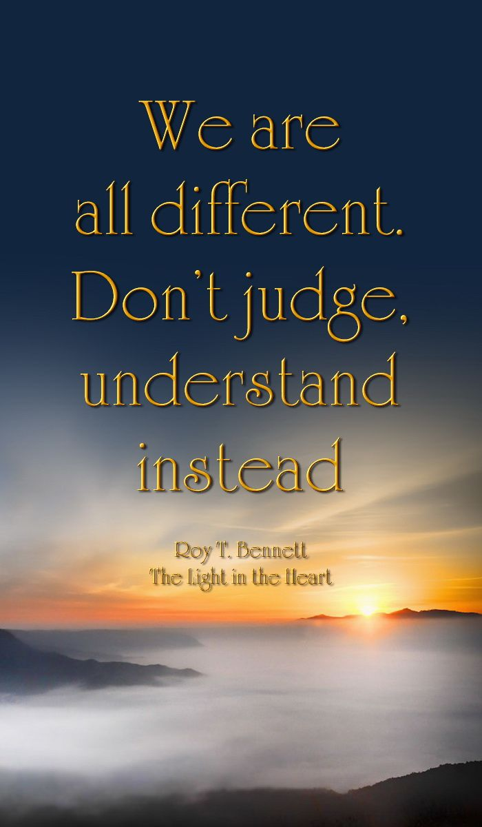 Positive Inspirational Quotes: We Are All Different. Don't Judge, Understand Instead. Roy