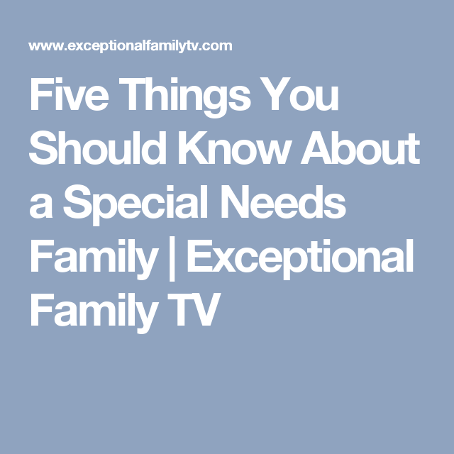 Five Things You Should Know About a Special Needs Family | Exceptional Family TV