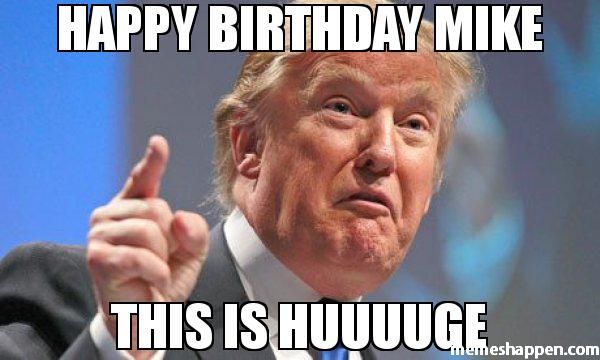 Funny Birthday Thank You Meme : Happy birthday mike this is huuuuge humor that i love