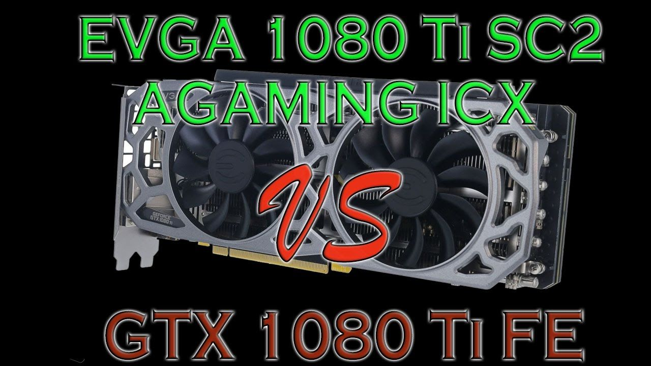 EVGA 1080 Ti SC2 GAMING ICX vs GTX 1080 Ti FE Founders Edition