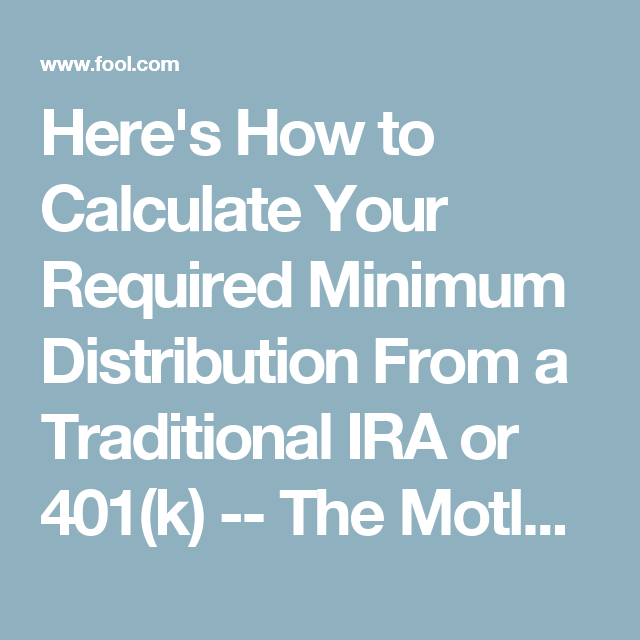 401 K Minimum Distributions What You Need To Know The Motley Fool Traditional Ira The Motley Fool Required Minimum Distribution