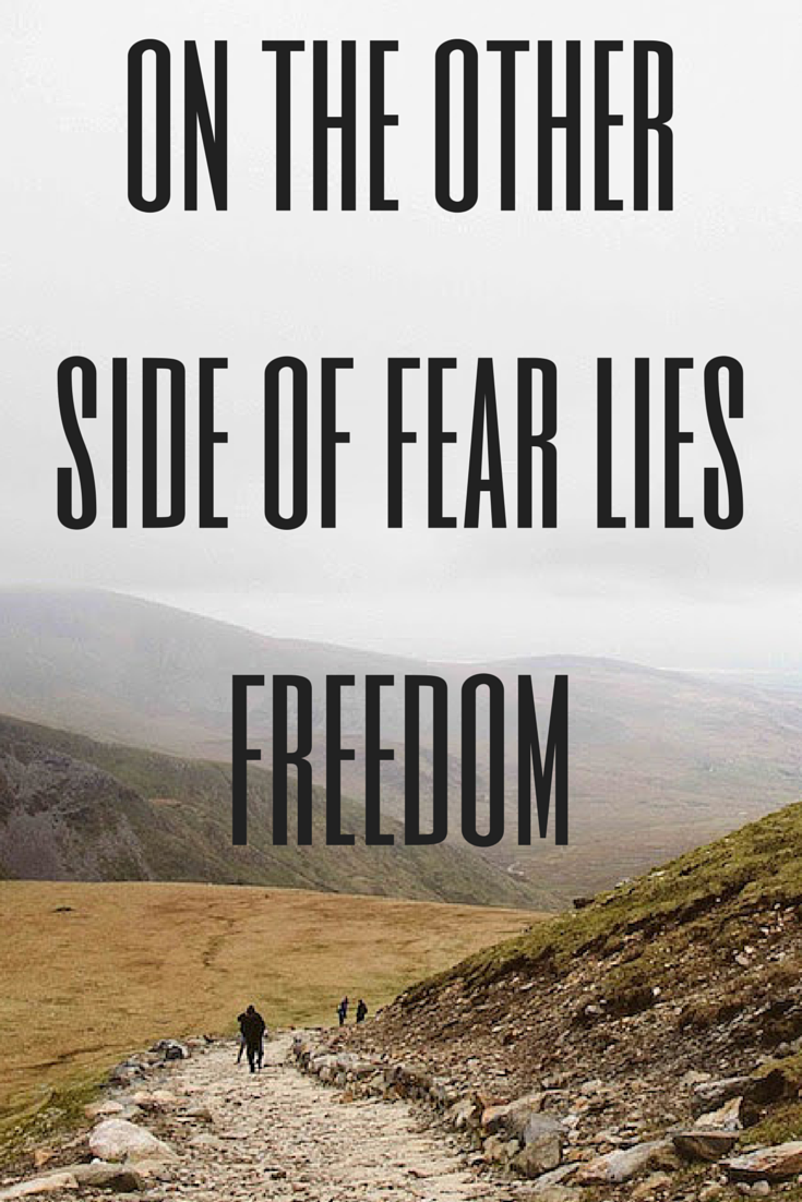 On the other side of fear lies freedom. Don't let fear hold you back.