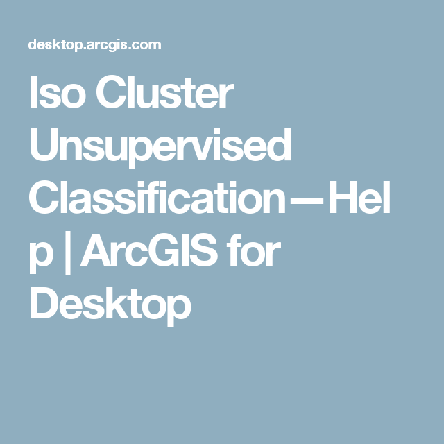 Iso Cluster Unsupervised Classification—Help | ArcGIS for