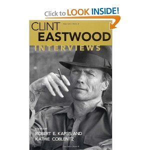 The Interviews Collected Here Range Over The Nearly Three Decades Of Eastwood S Directorial Career Their Emphasis Is On Practi Clint Clint Eastwood Filmmaking