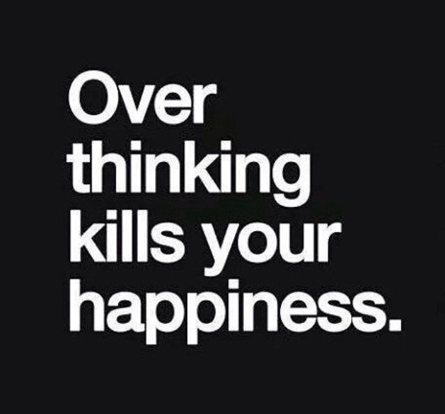 Just Don T Think Too Much About Love It Can Kill You Thinking Quotes Quotes That Describe Me Think Too Much Quotes