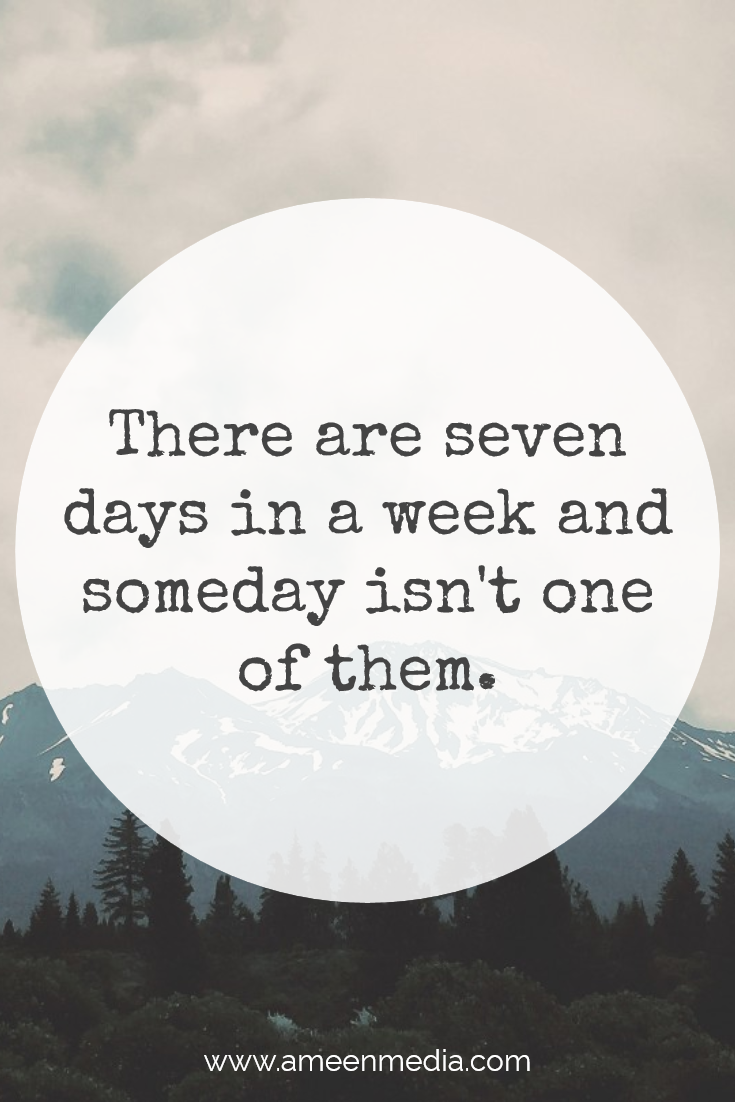 There Are 7 Days In A Week And Someday Isnt One Of Them Truths