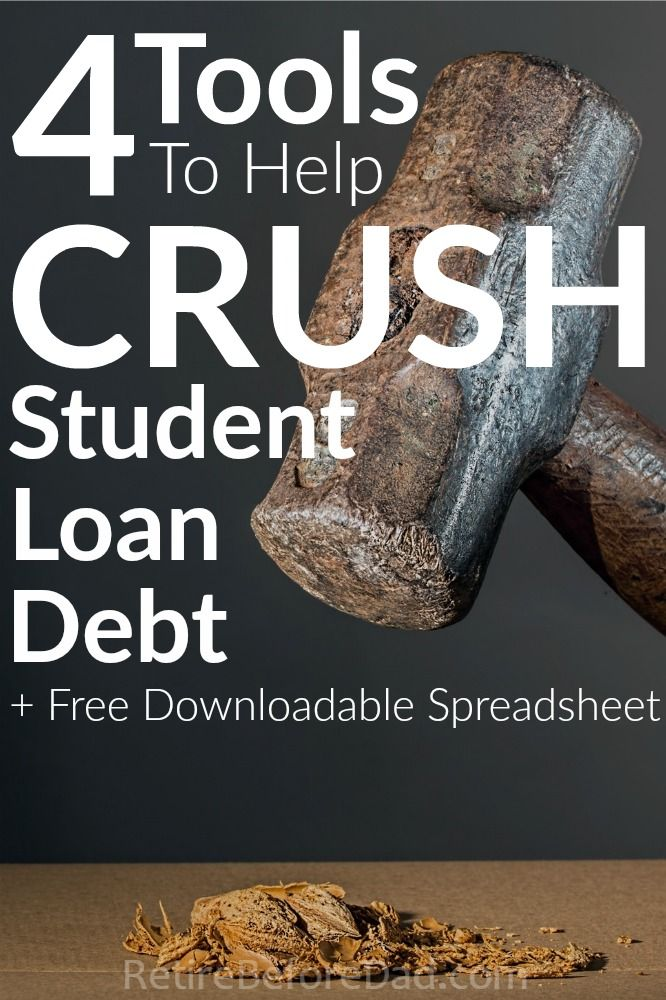 4 Tools To Help Crush Student Loan Debt Best Of Retire Before Dad