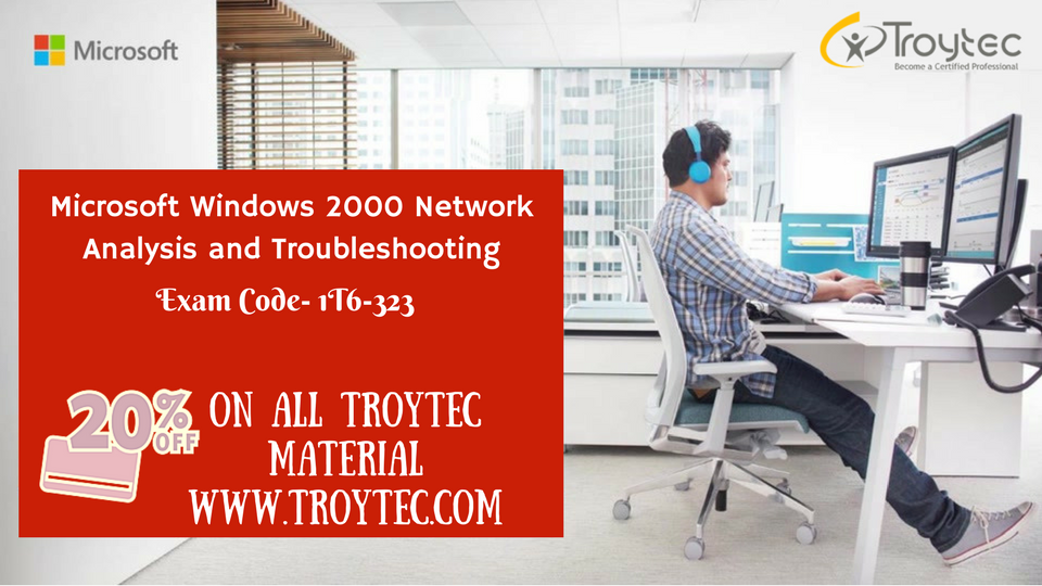 Microsoft Windows 2000 #Network Analysis and #Troubleshooting Exam #Code- 1T6-323 visit@:http://www.troytec.com/1T6-323-exams.html