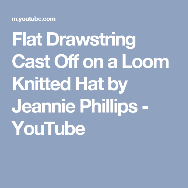 Flat Drawstring Cast Off On A Loom Knitted Hat By Jeannie Phillips