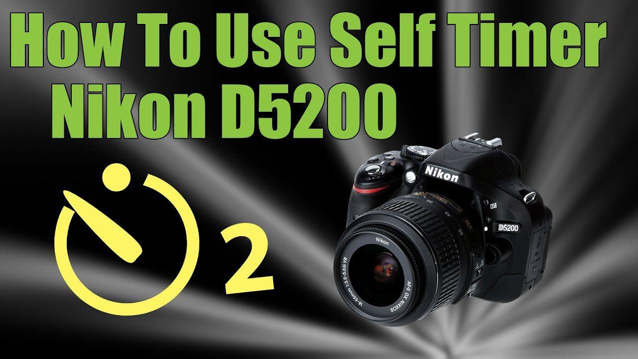 How to use self timer on nikon d5200 a nikon d5200