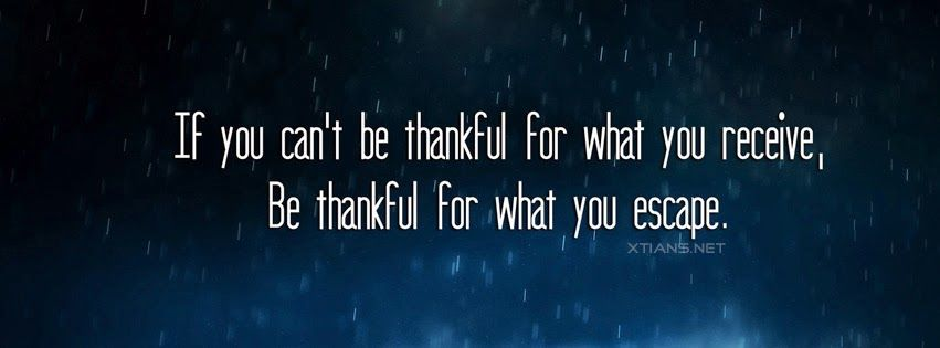 Facebook Cover Be thankful for what you escape   Impressive     Facebook Cover Be thankful for what you escape