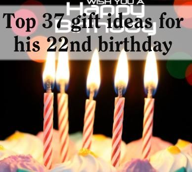 Top 37 Gift Ideas For His 22nd Birthday Him