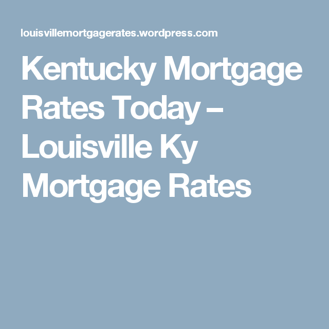 Kentucky Mortgage Rates Today With Images Mortgage Rates