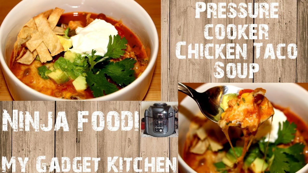 Ninja Foodi Pressure Cooker Chicken Taco Soup My Gadget Kitchen 165 Youtube Pressure Cooker Chicken Taco Soup Chicken Tacos
