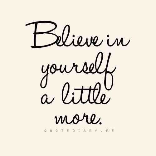 Believe In Yourself A Little More Short Inspirational Quotes