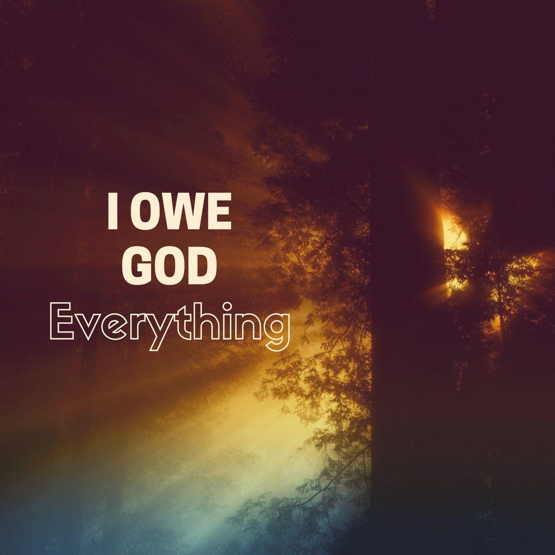 Image result for i owe god everything