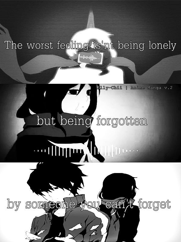 The Worst Feeling Isnt Being Lonely Its Forgotten By Those You Can Anime QoutesManga QuotesLonely