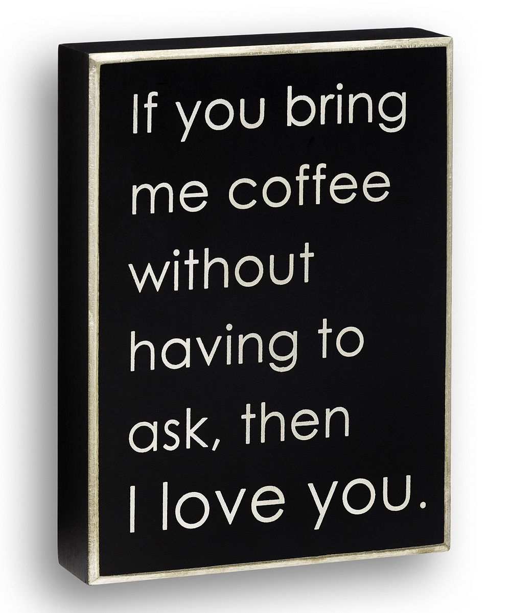 if you bring me coffee home sweet home quotes coffee box sayings