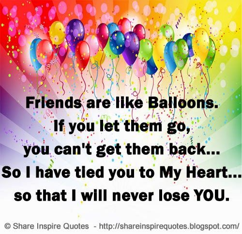 Friends Are Like Balloons If You Let Them Go You Can T Get Them