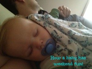 How a baby has weekend fun!