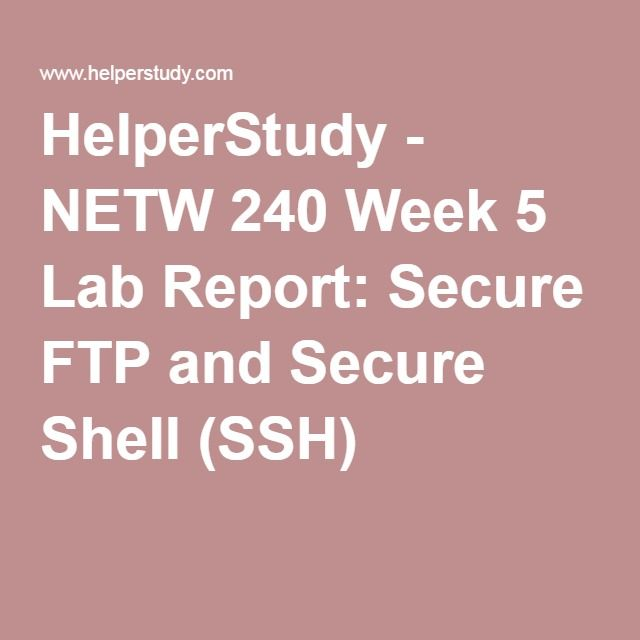 HelperStudy - NETW 240 Week 5 Lab Report: Secure FTP and