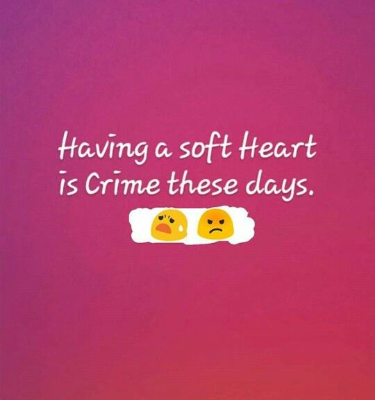 Soft hearted person is a criminal | Worded | Pinterest | Broken ...