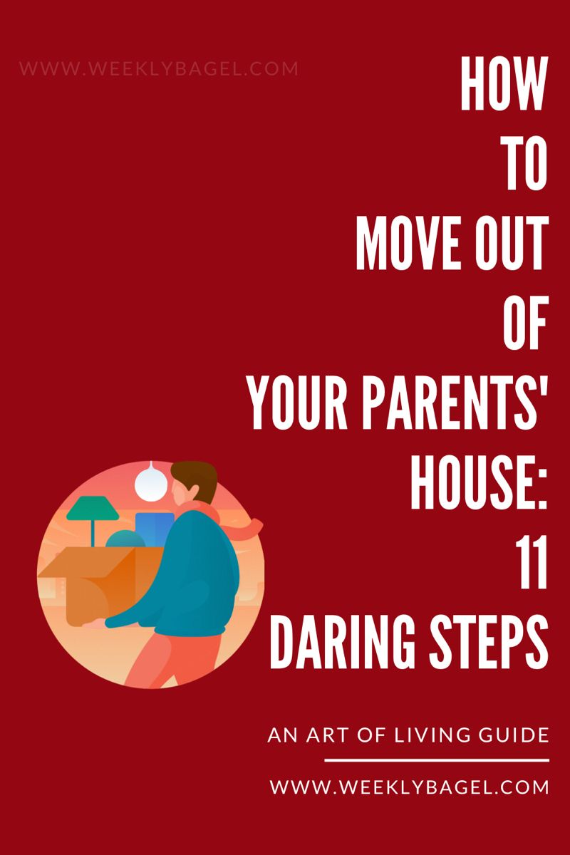 How To Move Out Of Your Parents House Self Help Moving Self Development