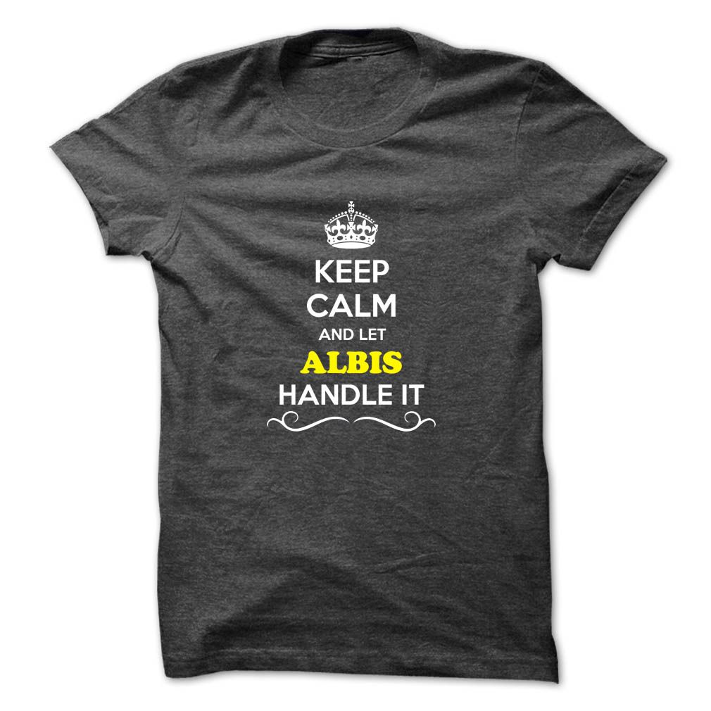 (Tshirt Most Produce) Keep Calm and Let ALBIS Handle it Good Shirt design Hoodies, Funny Tee Shirts