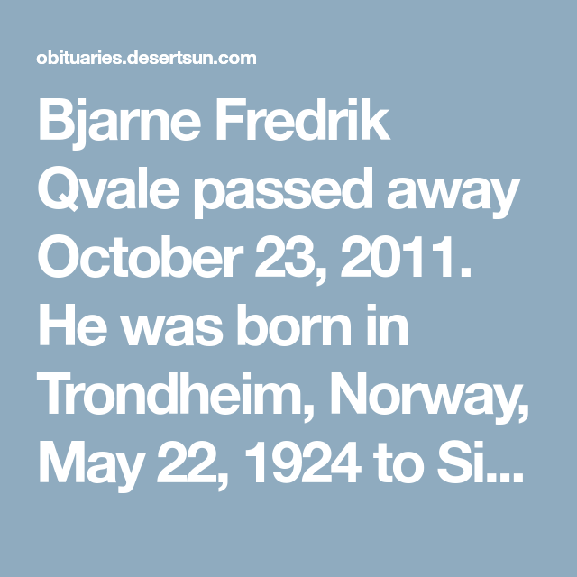 Bjarne Fredrik Qvale Passed Away October 23 2011 He Was Born In Trondheim Norway May 22 1924 To Signe And C Trondheim Moving To San Francisco Pacific Club