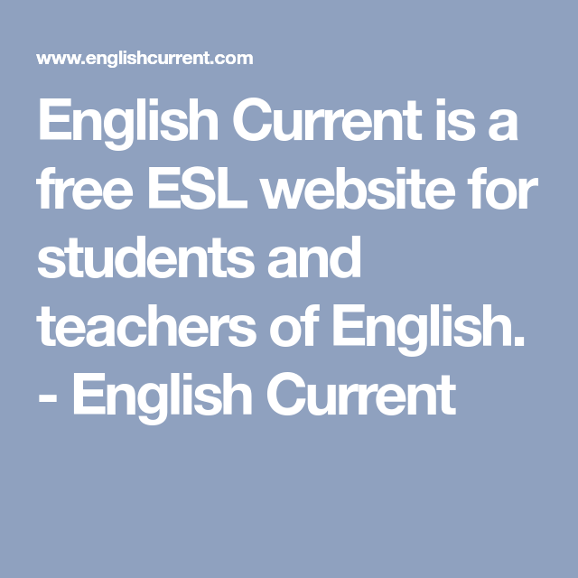 English Current is a free ESL website for students and teachers of ...