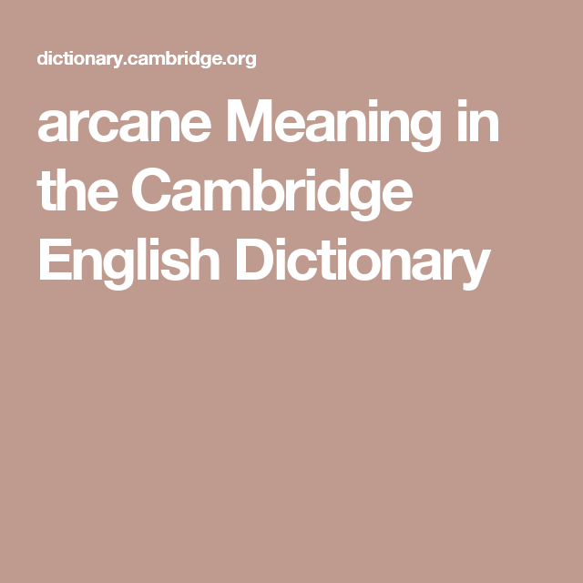 arcane Meaning in the Cambridge English Dictionary | Writing