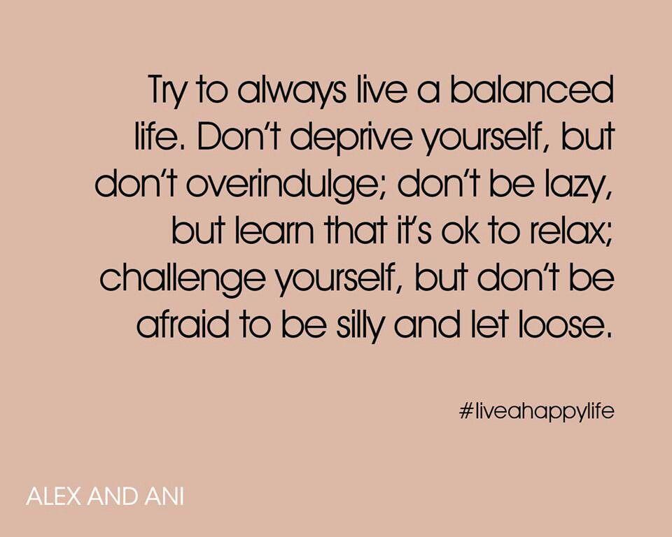 Try To Aways Live A Balanced Life Q U O T E S M Enchanting Balanced Life Quotes
