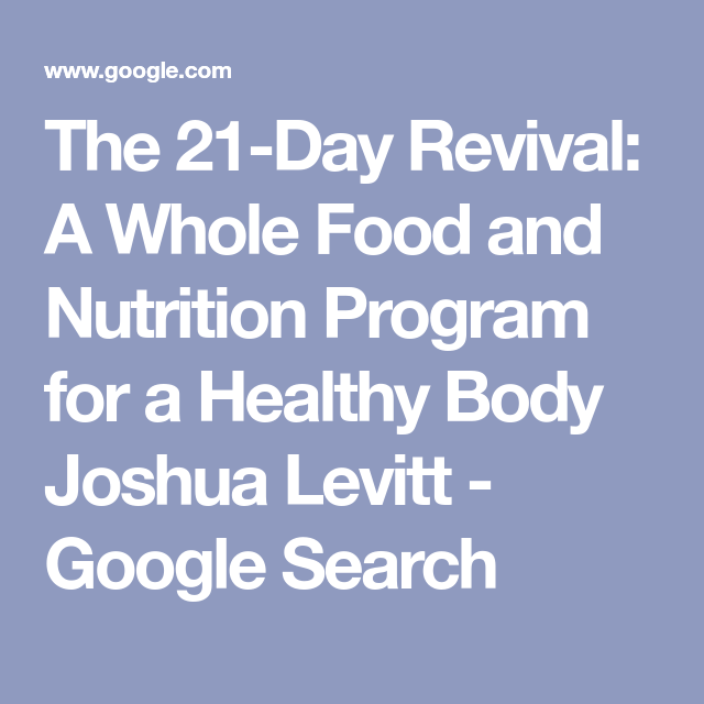 The 21 Day Revival A Whole Food And Nutrition Program For A Healthy Body Joshua Levitt Google Search Whole Food Recipes Nutrition Program Healthy Body