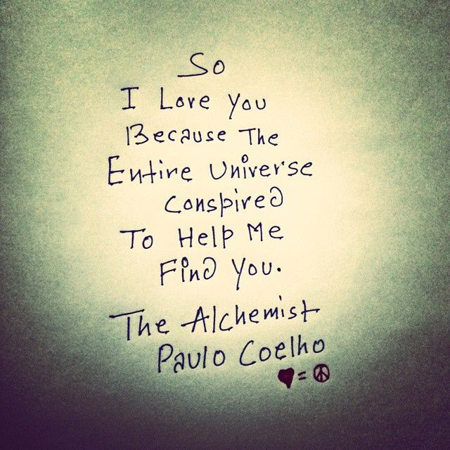 so i love you because the entire universe conspired to help me so i love you because the entire universe conspired to help me you the alchemist ldquopaulo coelho