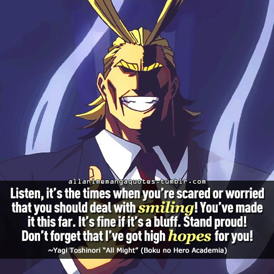 Listen It S The Times When You Re Scared Or Worried That You Should Deal With Smiling You Ve Made It Thi Hero Quotes Anime Quotes Inspirational Manga Quotes
