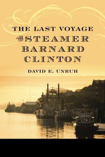 The Last Voyage of the Steamer Barnard Clinton by David E. Unruh, Captain Culpepper's 235-foot-long sternwheeler, the steamer Barnard Clinton, is going to try to make a record second trip in 1866 to the head of navigation on the Missouri River. ... I bought this for a $1.00 with today's amazon local voucher.
