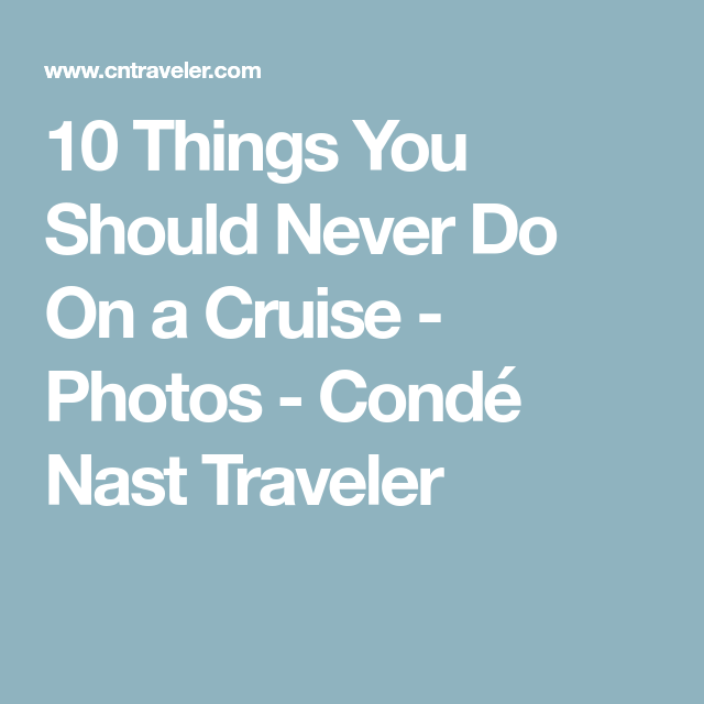 10 Things You Should Never Do On a Cruise - Photos - Condé Nast Traveler
