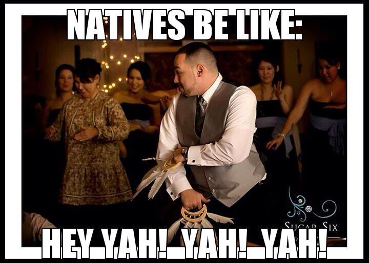 Natives be like...
