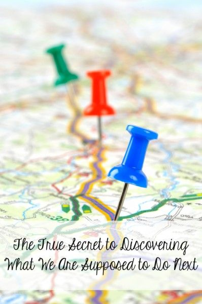 The True Secret to Discovering What We Are Supposed to Do Next May 21, 2014 by Kristen  I used to call them my wasted years.  That season w...