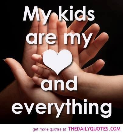 My Kids Are My Everything Love My Kids Quotes My Children Quotes Love My Kids