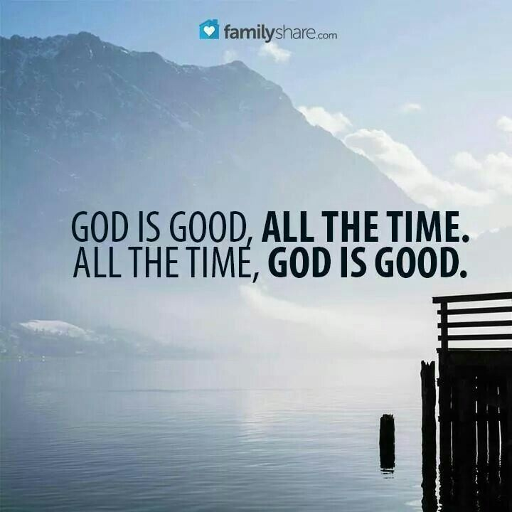 God Is Good All The Time All The Time God Is Good God Quote