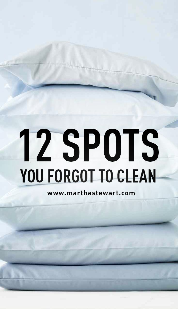12 spots you forgot to clean martha stewart living it s not