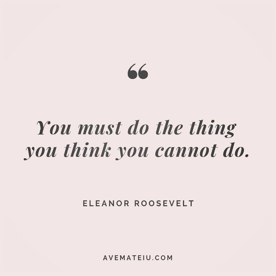 You must do the thing you think you cannot do. Eleanor Roosevelt Quote 196 - Ave Mateiu