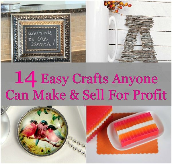 14 Easy Crafts Anyone Can Make Sell For Profit Easy Crafts To Sell Easy Crafts To Make Profitable Crafts